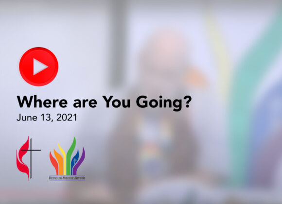 Click Here for June 13, 2021 Sermon: Where Are You Going?