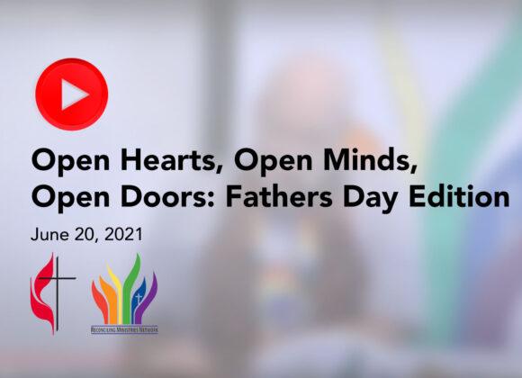 Click Here for June 20, 2021 Sermon: Open Hearts, Open Minds, Open Doors