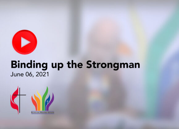 Click Here for June 6, 2021 Sermon: Binding up the Strongman